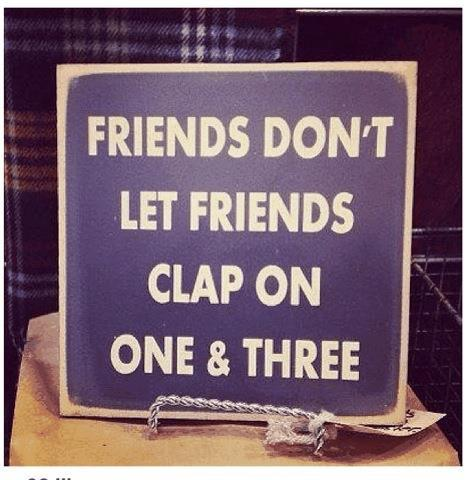 Friends don't let friends clap on one and three